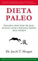 Dieta Paleo: Descubre como bajar de peso, alcanzar salud y bienestar optimo para siempre