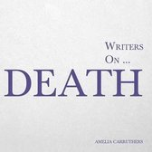 Writers on... Death (A Book of Quotes, Poems and Literary Reflections)
