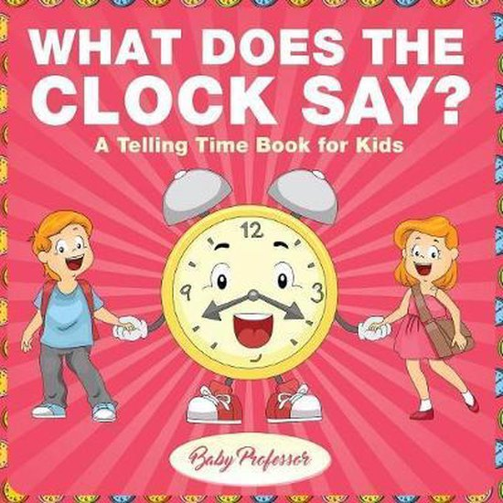 What Does the Clock Say? - A Telling Time Book for Kids