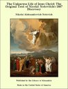 The Unknown Life of Jesus Christ: The Original Text of Nicolas Notovitch's 1887 Discovery