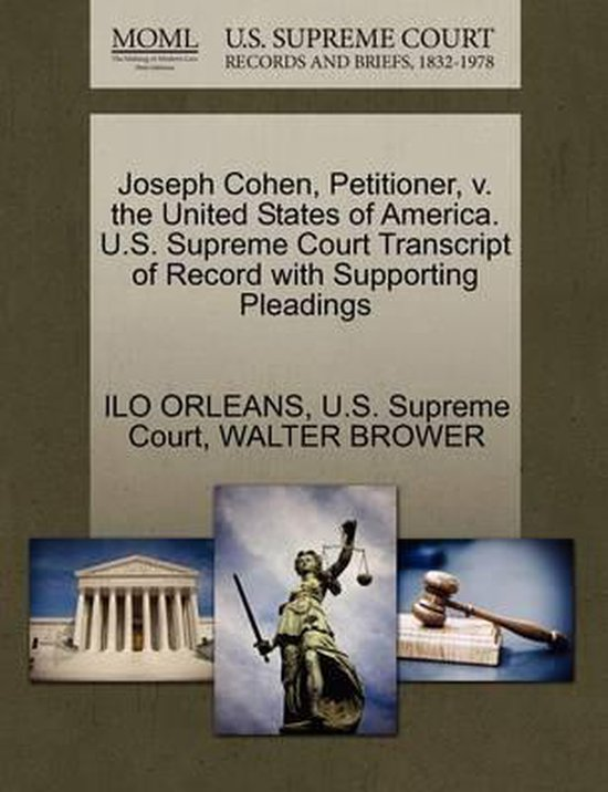 Joseph Cohen, Petitioner, V. the United States of America. U.S. Supreme Court Transcript of Record with Supporting Pleadings