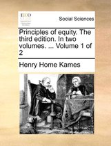 Principles of Equity. the Third Edition. in Two Volumes. ... Volume 1 of 2