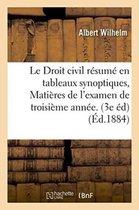 Le Droit Civil Resume En Tableaux Synoptiques, Matieres de l'Examen de Troisieme Annee. 3e Edition