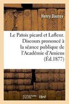 Le Patois Picard Et Lafleur. Discours Prononc La S ance Publique de l'Acad mie d'Amiens