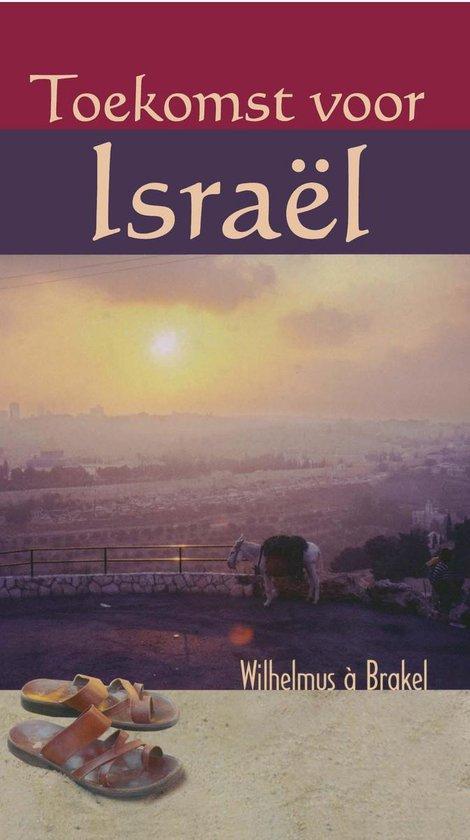 Toekomst voor Israël - Wilhelmus A à Brakel |