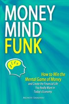 Money Mindfunk: How to Win the Mental Game of Money and Create the Financial Life You Really Want in Today's Economy