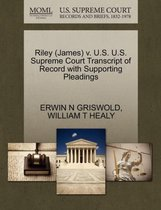 Riley (James) V. U.S. U.S. Supreme Court Transcript of Record with Supporting Pleadings