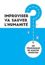 Improviser Va Sauver L'humanite