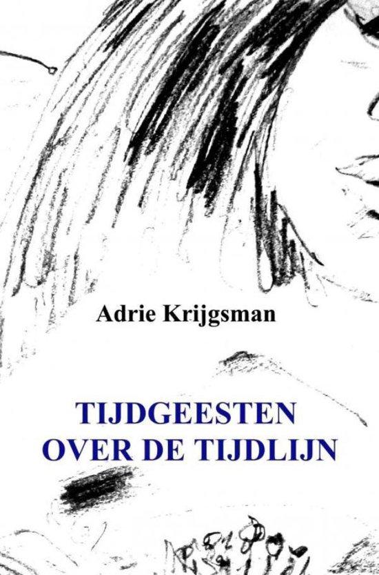 Tijdgeesten over de tijdlijn - Adrie Krijgsman |