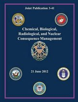 Chemical, Biological, Radiological, and Nuclear Consequence Management (Joint Publication 3-41)