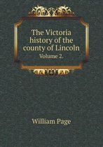 The Victoria History of the County of Lincoln Volume 2.