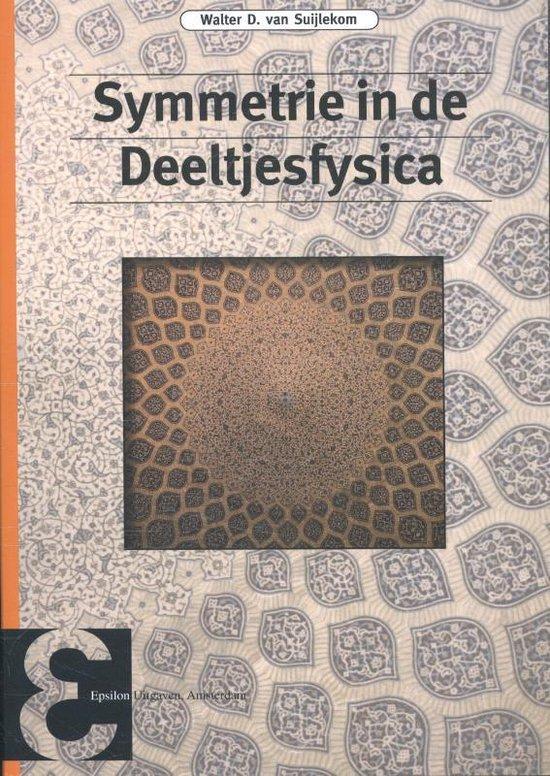 Epsilon uitgaven 85 - Symmetrie in de deeltjesfysica - Walter D. van Suijlekom |
