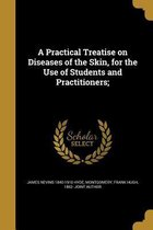 A Practical Treatise on Diseases of the Skin, for the Use of Students and Practitioners;