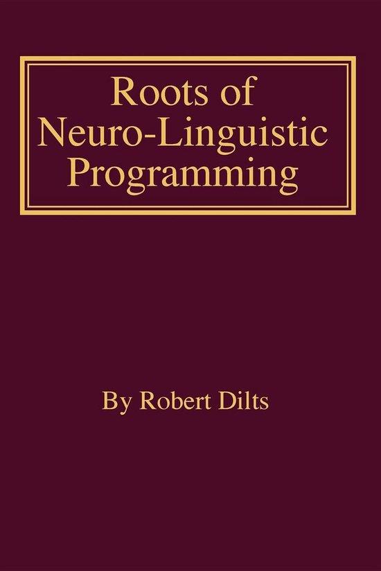 Boek cover Roots of Neuro-Linguistic Programming van Robert Brian Dilts (Onbekend)