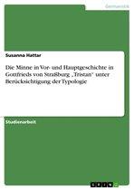 Die Minne in Vor- und Hauptgeschichte in Gottfrieds von Straßburg 'Tristan' unter Berücksichtigung der Typologie