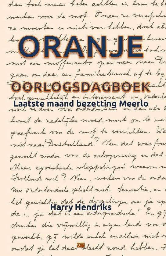 Oranje. Oorlogsdagboek: Laatste maand bezetting Meerlo - Harry Hendriks |