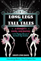 Long Legs and Tall Tales: A Showgirl's Wacky, Sexy Journey to the Playboy Mansion and the Radio City Rockettes