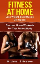 Omslag Fitness At Home: Lose Weight, Build Muscle & Get Ripped: Discover Home Workouts For That Perfect Body
