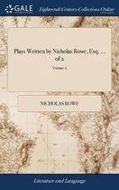 Plays Written by Nicholas Rowe, Esq. ... of 2; Volume 2