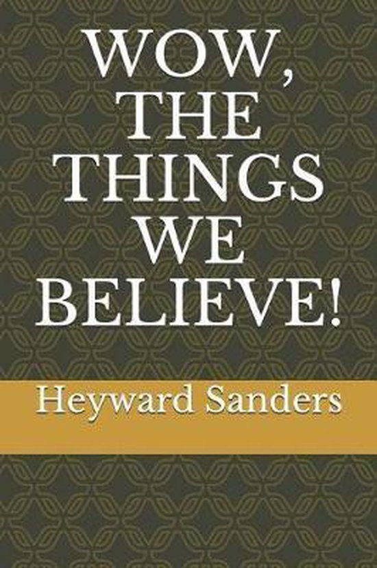 Wow, the Things We Believe!