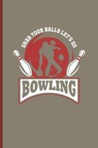 Grabs Your Balls Lets Go Bowling