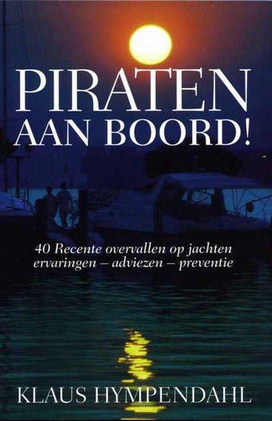 Piraten aan boord. 40 Recente overvallen op jachten ervaringen - adviezen - preventie - Klaus Hympendahl  