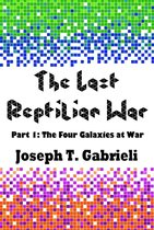 The Last Reptilian War: Part 1 - The Four Galaxies At War