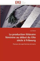 La Production Litt�raire F�minine Au D�but Du Xxe Si�cle � Fribourg