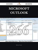 Microsoft Outlook 266 Success Secrets - 266 Most Asked Questions On Microsoft Outlook - What You Need To Know