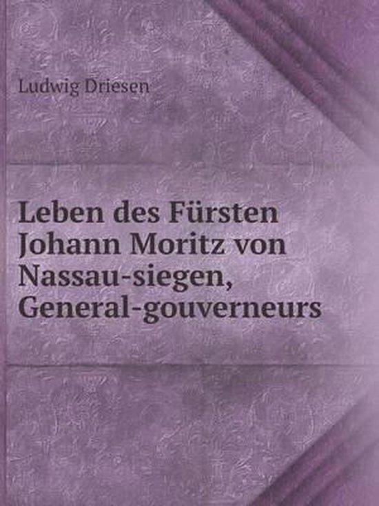 Boek cover Leben Des Fursten Johann Moritz Von Nassau-Siegen, General-Gouverneurs van Ludwig Driesen (Paperback)