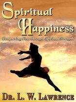 Spiritual Happiness: Conquering Fear through Spiritual Strength