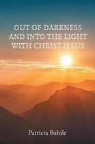 Out of Darkness and Into the Light with Christ Jesus