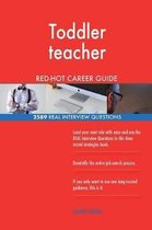 Toddler Teacher Red-Hot Career Guide; 2589 Real Interview Questions