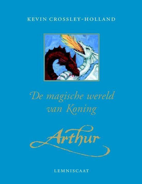 De Magische Wereld Van Koning Arthur - K. Crossley-Holland  