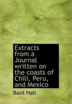 Extracts from a Journal Written on the Coasts of Chili, Peru, and Mexico