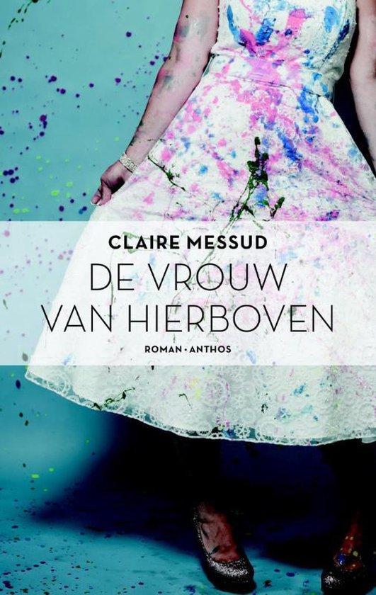 De vrouw van hierboven - Claire Messud |