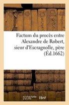 Factum du proces entre Alexandre de Robert, sieur d'Escragnolle, pere et legitime administrateur