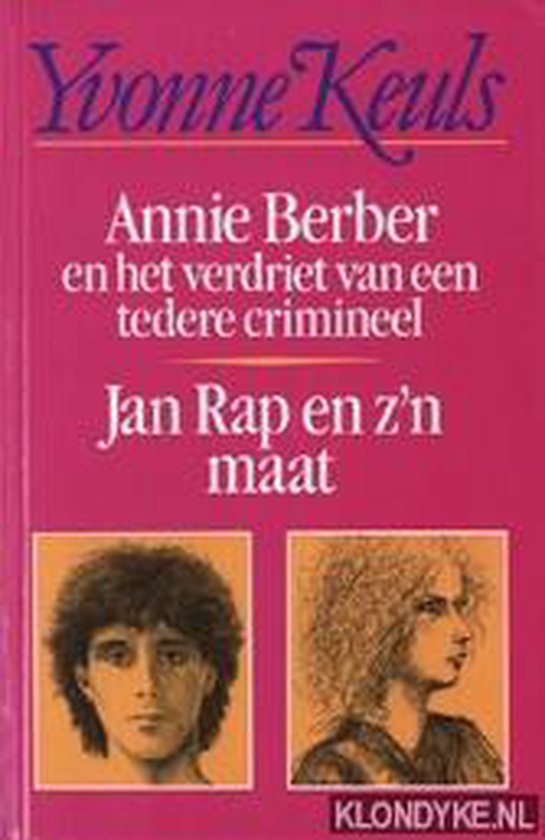 Annie Berber en het verdriet van een tedere crimineel / Jan Rap en z'n maat - Yvonne Keuls |