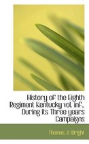 History of the Eighth Regiment Kentucky Vol. INF., During Its Three Years Campaigns