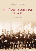 Vise-sur-Meuse Tome III