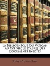 La Biblioth Que Du Vatican Au Xve Si Cle D'Apr?'s Des Documents in Dits
