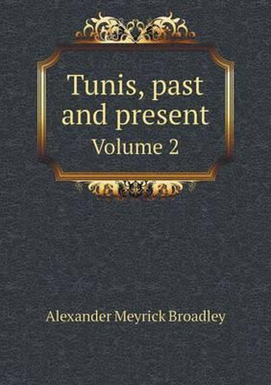 Tunis, Past and Present Volume 2