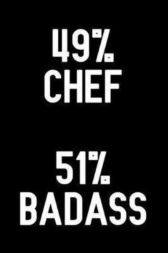 49% Chef 51% Badass