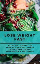 Omslag Lose Weight Fast: Paleo Diet Recipes to Burn Fat Quickly, Lower Cholesterol, Boost Metabolism & Feel Great