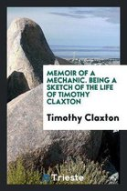 Memoir of a Mechanic. Being a Sketch of the Life of Timothy Claxton
