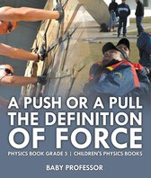 A Push or A Pull - The Definition of Force - Physics Book Grade 5   Children's Physics Books