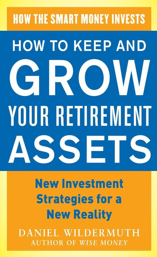 Boek cover How to Keep and Grow Your Retirement Assets: New Investment Strategies for a New Reality van Daniel Wildermuth (Onbekend)