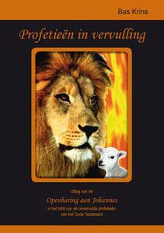 Profetieën in vervulling, Uitleg van de Openbaring aan Johannes in het licht van de onvervulde profetieënvan het Oude Testament - Bas Krins  