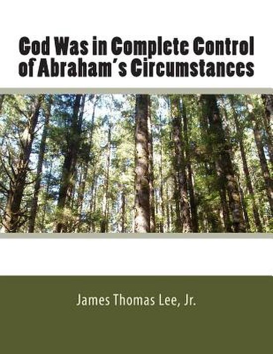 Boek cover God Was in Complete Control of Abrahams Circumstances van Mr James Thomas Lee Jr (Paperback)