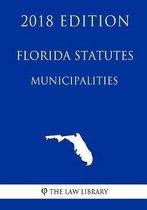 Florida Statutes - Municipalities (2018 Edition)